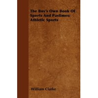 The Boy's Own Book of Sports and Pastimes : Athletic Sports