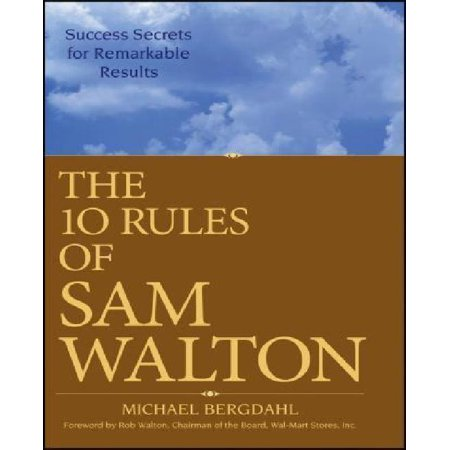 The 10 Rules Of Sam Walton  Success Secrets For Remarkable Results