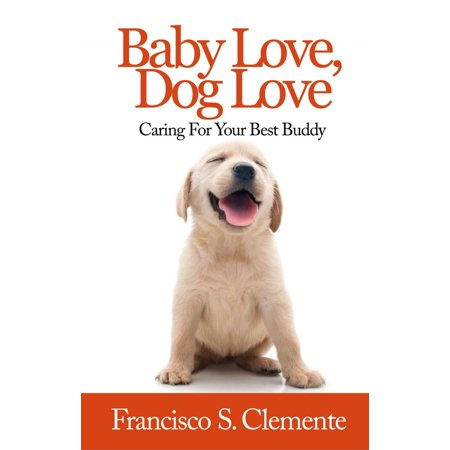 Baby Love, Dog Love: Caring For Your Best Buddy -