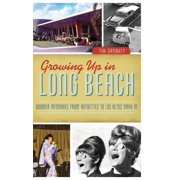 Growing Up in Long Beach: Boomer Memories from Autoettes to Los Altos Drive-In (Hardcover)