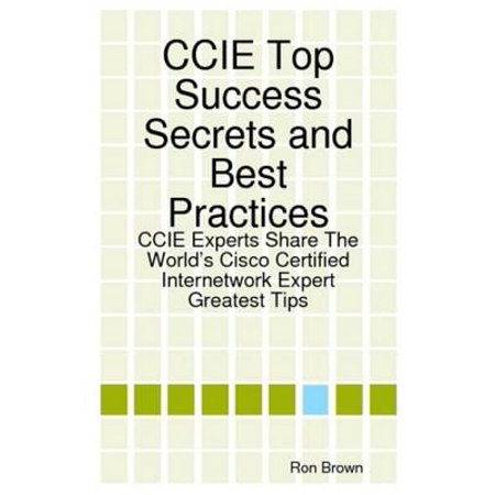 CCIE Top Success Secrets and Best Practices: CCIE Experts Share The World's Cisco Certified Internetwork Expert Greatest Tips - (Cisco Voip Security Best Practices)
