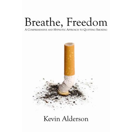 Breathe, Freedom: A Comprehensive and Hypnotic Approach to Quitting Smoking