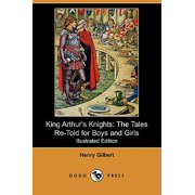 King Arthur's Knights : The Tales Re-Told for Boys and Girls (Illustrated Edition) (Dodo Press)