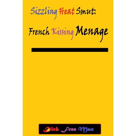Sizzling Heat Smut: French Kissing Menage - (Sizzling Heart)