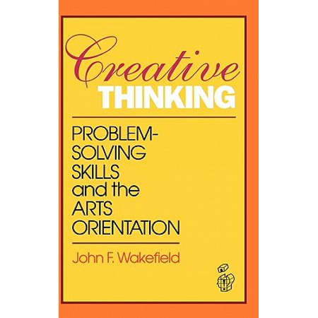 Creative Thinking : Problem Solving Skills and the Arts