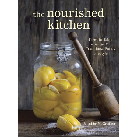 Grass Fed Gourmet Cookbook - The Nourished Kitchen : Farm-to-Table Recipes for the Traditional Foods Lifestyle Featuring Bone Broths, Fermented Vegetables, Grass-Fed Meats, Wholesome Fats, Raw Dairy, and Kombuchas