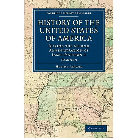 History of the United States of America (1801 1817) : Volume 9: During the Second Administration of James Madison