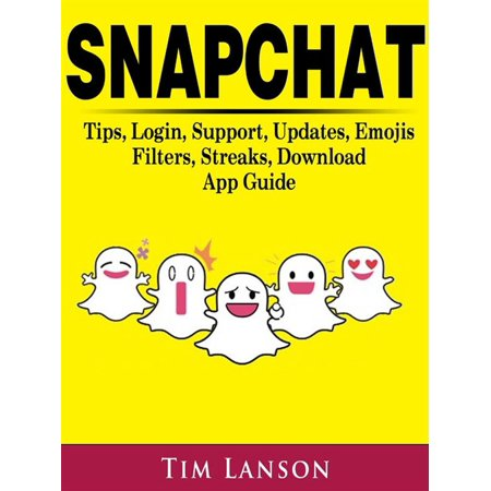 Snapchat Tips, Login, Support, Updates, Emojis, Filters, Streaks, Download App Guide - (Best Snapchat Filters App)
