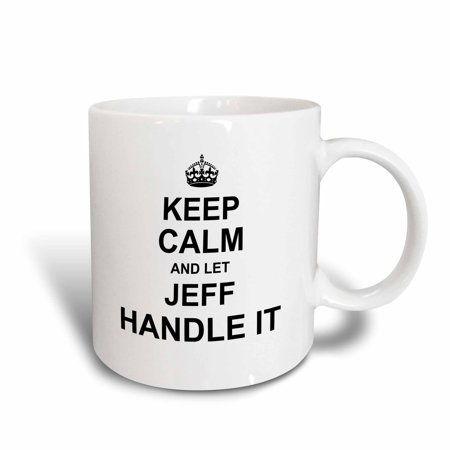 3dRose Keep Calm and Let Jeff Handle it - funny personal name - Ceramic Mug, 11-ounce (Funny Gravestone Names)