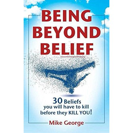Being Beyond Belief: 30 Beliefs You Will Have to Kill Before They Kill You - image 1 de 1