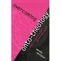 Overcoming Onto-Theology : Toward a Postmodern Christian Faith