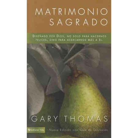 Matrimonio Sagrado   Sacred Marriage  Disenado Por Dios  No Solo Para Hacernos Felices  Sino Para Acercarnos Mas A El   What If God Designed Marriage To Make Us Holy More Than To Make Us H