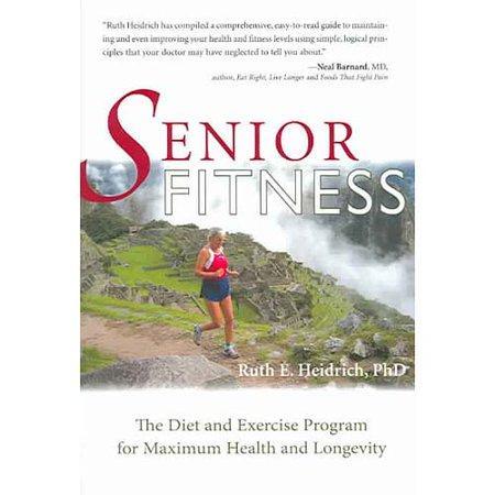Senior Fitness: The Diet and Exercise Program For Maximum Health and Longevity