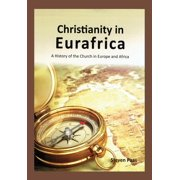 Christianity in Eurafrica : A History of the Church in Europe and Africa