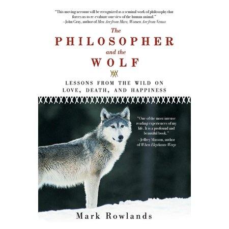 Philosopher and the Wolf : Lessons from the Wild on Love, Death, and Happiness