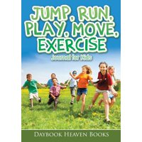 Jump, Run, Play, Move, Exercise Journal for Kids