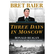 Three Days: Three Days in Moscow: Ronald Reagan and the Fall of the Soviet Empire (Hardcover)