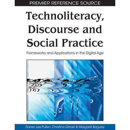 Technoliteracy  Discourse And Social Practice  Frameworks And Applications In The Digital Age