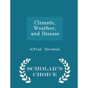 Climate, Weather, and Disease - Scholar's Choice Edition