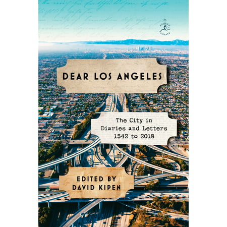 Dear Los Angeles : The City in Diaries and Letters, 1542 to
