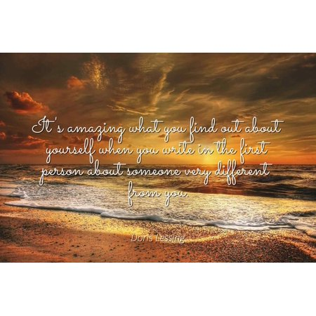 Doris Lessing - It's amazing what you find out about yourself when you write in the first person about someone very different from you - Famous Quotes Laminated POSTER PRINT (Call Someone From A Different Number App)