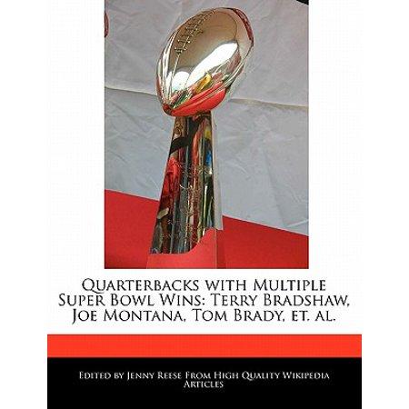 Quarterbacks with Multiple Super Bowl Wins : Terry Bradshaw, Joe Montana, Tom Brady, Et.