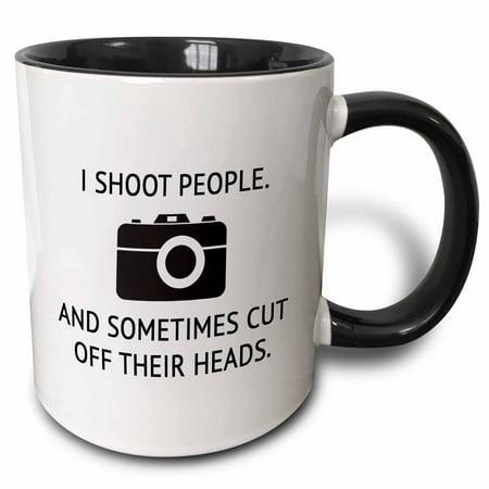 3dRose I SHOOT PEOPLE. AND SOMETIMES CUT OFF THEIR HEADS., Two Tone Black Mug, 11oz (Head Cut Off)