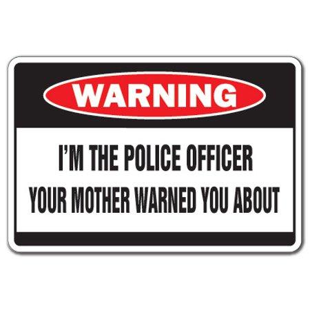 Law Enforcement 12 Gauge (I'M THE POLICE OFFICER Warning Sign mother cop detective law enforcement)