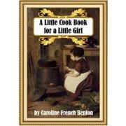 A Little Cook Book for a Little Girl - eBook