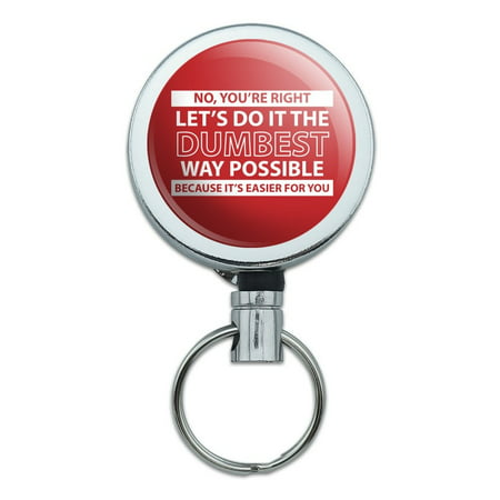 Let's Do It The Dumbest Way Possible Funny Heavy Duty Metal Retractable Reel ID Badge Key Card Tag Holder with Belt