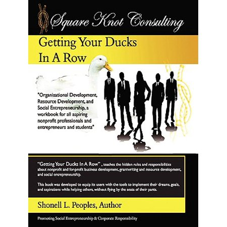 Getting Your Ducks in a Row : Organizational Development, Resource Development, and Social Entrepeneurship, a Workbook for All Aspiring Nonprofit Professionals and Entrepeneurs and