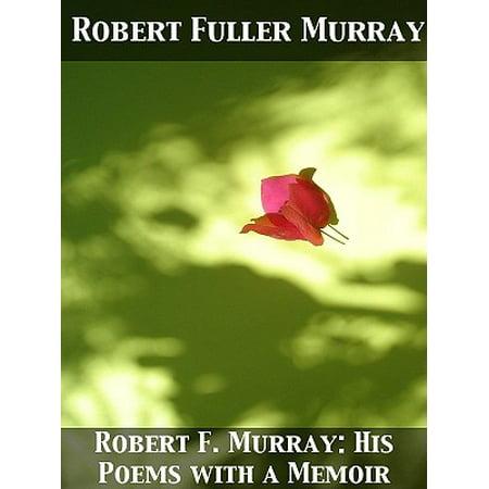 Robert F. Murray: His Poems with a Memoir - eBook