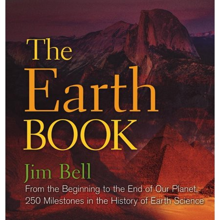 The Earth Book : From the Beginning to the End of Our Planet, 250 Milestones in the History of Earth (Frozen Planet To The Ends Of The Earth)