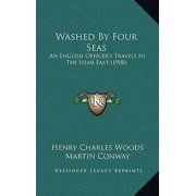 Washed by Four Seas : An English Officer's Travels in the Near East (1908)