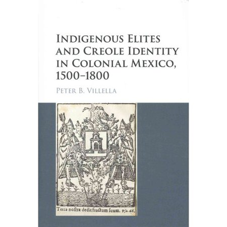 Indigenous Elites and Creole Identity in Colonial Mexico, 1500-1800