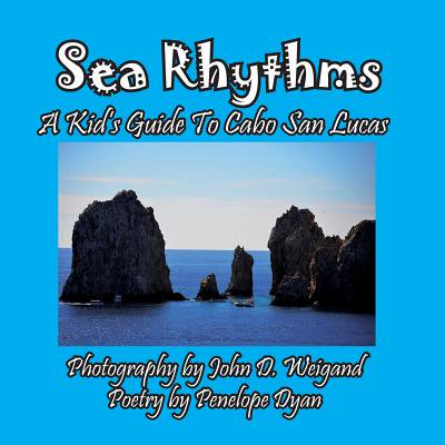 Sea Rhythms --- A Kid's Guide to Cabo San Lucas (San Jose Cabo Vs Cabo San Lucas)