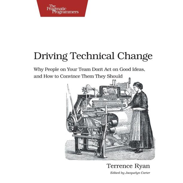 Driving Technical Change : Why People on Your Team Don't