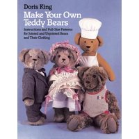 Make Your Own Teddy Bears : Instructions and Full-Size Patterns for Jointed and Unjointed Bears and Their Clothing