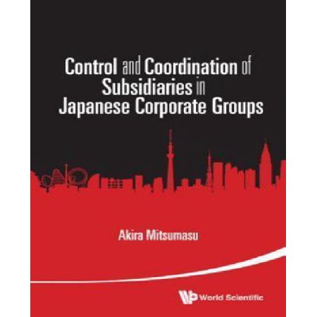 Control and Coordination of Subsidiaries in Japanese Corporate Groups