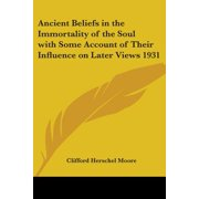 Ancient Beliefs in the Immortality of the Soul with Some Account of Their Influence on Later Views 1931