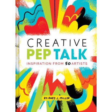 Creative Pep Talk : Inspiration from 50 Artists