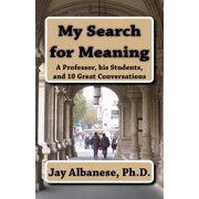 My Search for Meaning : A Professor, His Students, and 10 Great Conversations