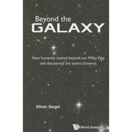 Beyond The Galaxy  How Humanity Looked Beyond Our Milky Way And Discovered The Entire Universe