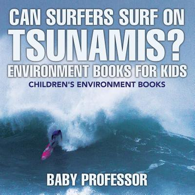 Can Surfers Surf on Tsunamis? Environment Books for Kids Children's Environment