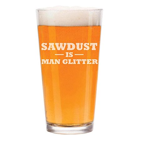 Pint Is 16 Oz (16 oz Beer Pint Glass Sawdust Is Man)