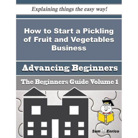 How to Start a Pickling of Fruit and Vegetables Business (Beginners Guide) - (Fruit Or Vegetable That Starts With U)
