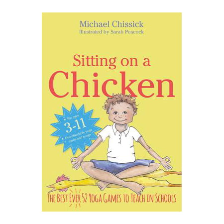 Sitting on a Chicken : The Best (Ever) 52 Yoga Games to Teach in (The Best Chicken Marinade Ever)