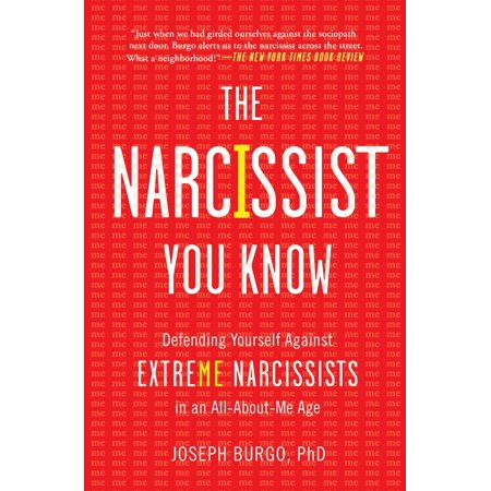 The Narcissist You Know : Defending Yourself Against Extreme Narcissists in an All-About-Me
