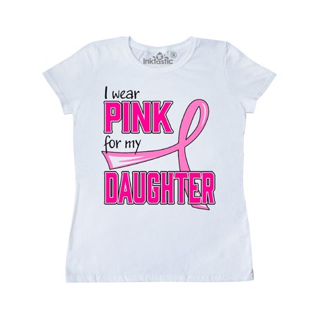 I Wear Pink for my Daughter-Breast Cancer Awareness Women's T-Shirt
