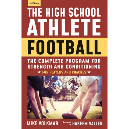 The High School Athlete: Football : The Complete Program for Strength and Conditioning - For Players and